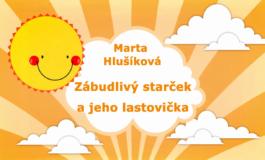 Rozprávky Marty Hlušíkovej: Zábudlivý starček a jeho lastovička