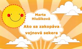 Rozprávky Marty Hlušíkovej: Ako sa zakopáva vojnová sekera