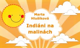 Rozprávky Marty Hlušíkovej: Indiáni na malinách