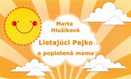 Rozprávky Marty Hlušíkovej: Lietajúci Pejko a popletená mama